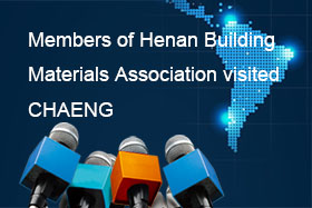 Members of Henan Building Materials Association visited CHAENG